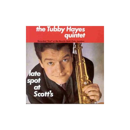 Tubby Hayes Quintet - Late Spot at Scott's By Tubby Hayes Quintet
