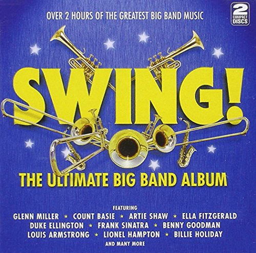 Swing!: The Ultimate Big Band Album By Various Artists