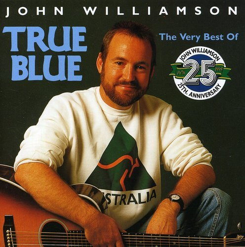 John Williamson - True Blue: the Very Best of 25 Years Anniversary By John Williamson