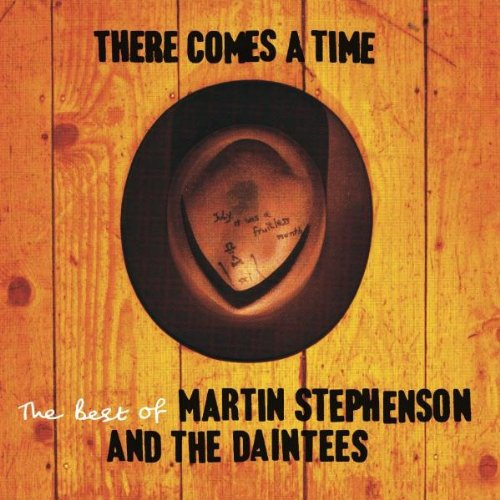 Martin Stephenson And The Daintees - There Comes A Time - The Best Of Martin Stephenson And The Dain