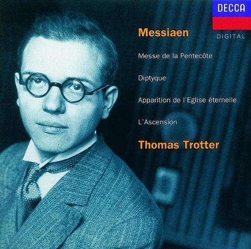 Thomas Trotter - Messiaen Messe De La Pentecote; Diptyque; Apparition de l'Eglise Eternelle; L'Ascen