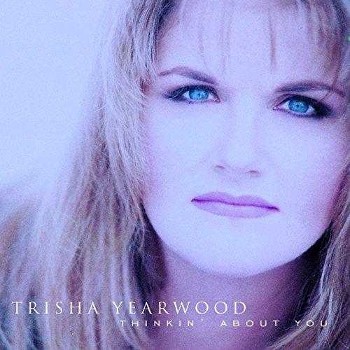 Trisha Yearwood - Thinkin About You By Trisha Yearwood