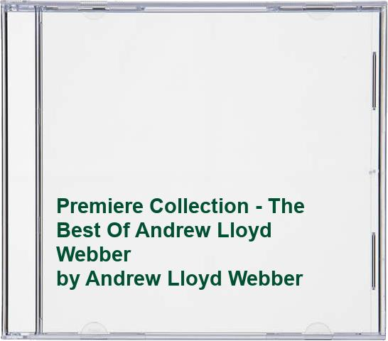 Andrew Lloyd Webber - Premiere Collection - The Best Of Andrew Lloyd Webber
