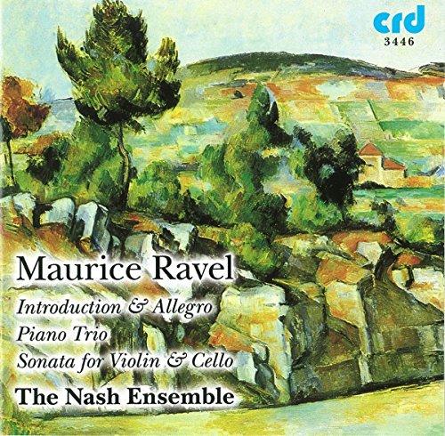 The Nash Ensemble - Ravel: Introduction and Allegro, Sonata for Violin and Cello, Piano Trio