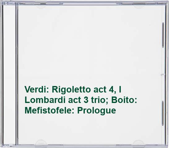 Verdi: Rigoletto act 4, I Lombardi act 3 trio; Boito: Mefistofele: Prologue