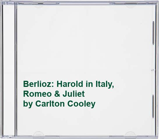 Carlton Cooley - Berlioz: Harold in Italy, Romeo & Juliet
