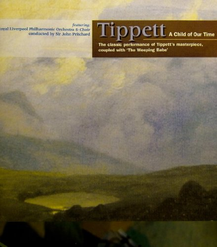 Tippett: A Child of our Time/The Weeping Babe