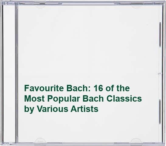 Various Artists - Favourite Bach: 16 of the Most Popular Bach Classics By Various Artists