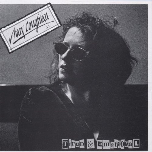 Mary Coughlan - Tired And Emotional