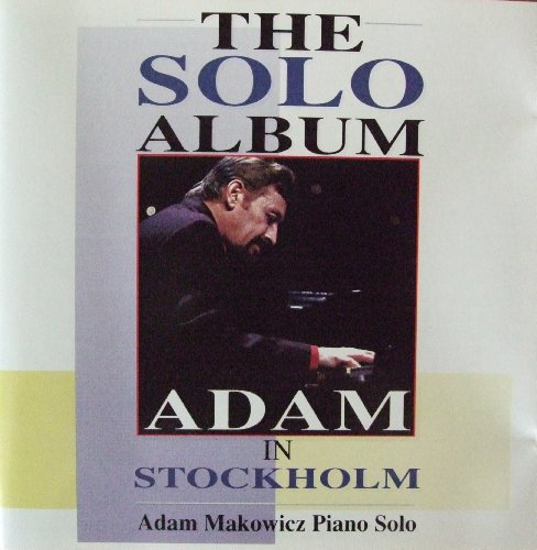 Adam Makowicz - Adam in Stockholm the Solo Album