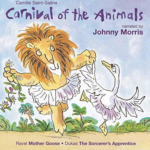 Morris, Johnny - Saint-Saëns: Carnival of the Animals / Ravel: Mother Goose [Naxos Children's Classi By Morris, Johnny