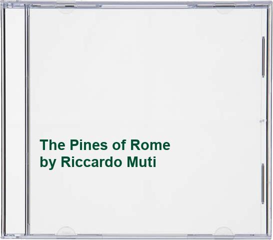 Riccardo Muti - The Pines of Rome By Riccardo Muti