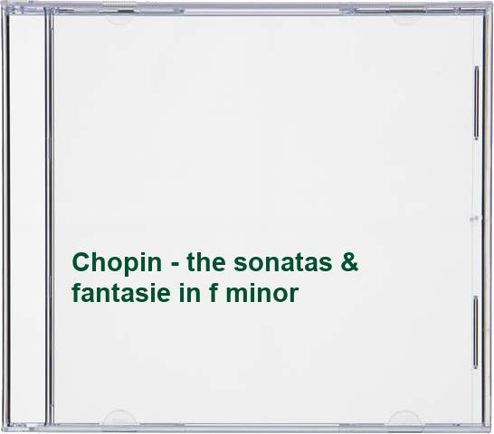 Chopin - the sonatas & fantasie in f minor