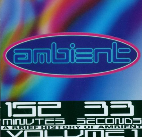 Various Artists - Ambient: A Brief History Of Ambient - 152 Minutes, 33 Seconds