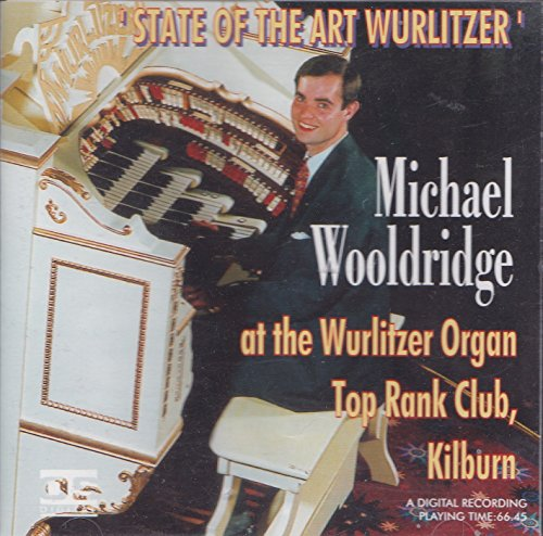 Michael Wooldridge - State of the Art 'STATE OF THE ART WURLITZER': Michael Wooldridge at the Wurlit