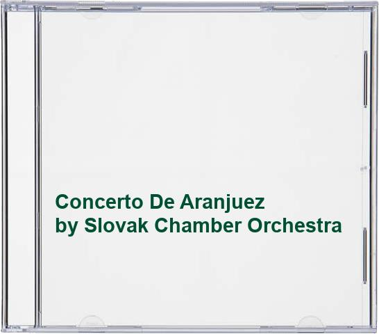 Slovak Chamber Orchestra - Concerto De Aranjuez By Slovak Chamber Orchestra