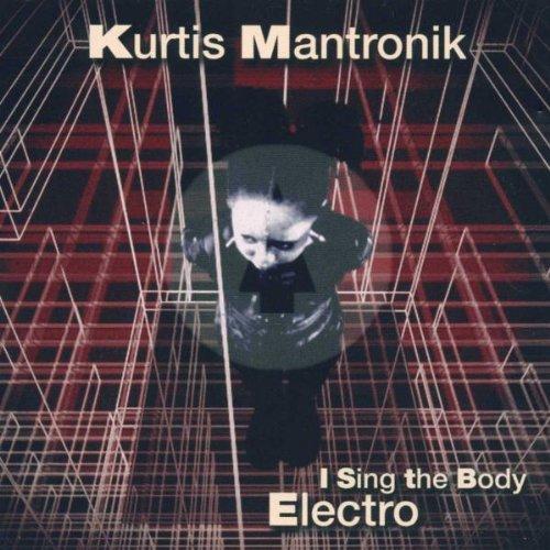 Kurtis Mantronix - I Sing the Body Electro By Kurtis Mantronix