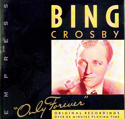 BING CROSBY - ONLY FOREVER By BING CROSBY