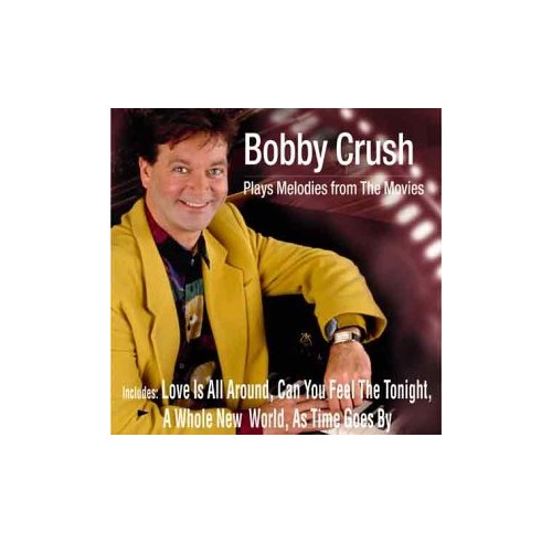 Bobby Crush - Bobby Crush Plays Melodies from the Movies By Bobby Crush