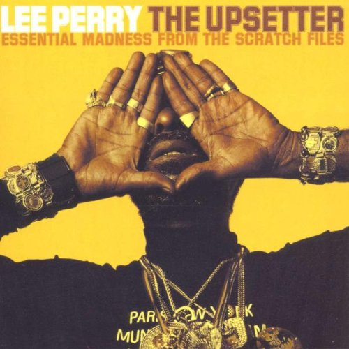 The Upsetter: Essential Madness from the Scratch Files By Lee 'Scratch' Perry
