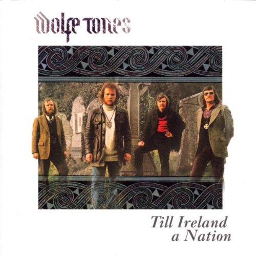 Wolfe Tones - Till Ireland's a Nation By Wolfe Tones