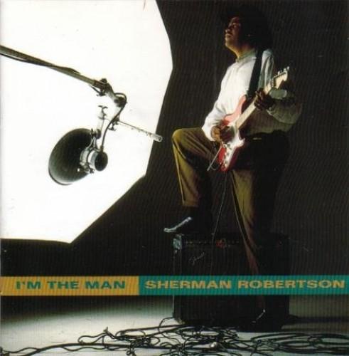 Sherman Robertson - Im the Man By Sherman Robertson