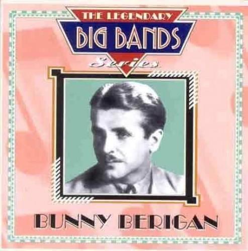 Bunny Berigan - The Legendary Big Bands Series