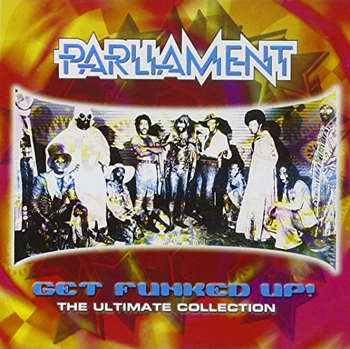 Parliament - Get Funked Up - The Ultimate Collection