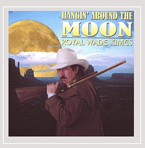 Royal Wade Kimes - Hangin' Around the Moon