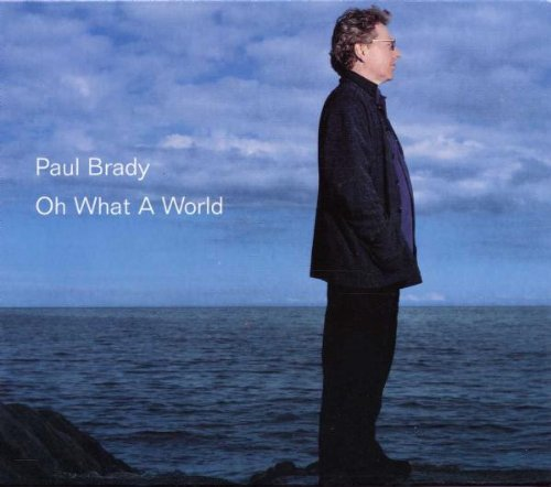 Paul Brady - Oh What A World