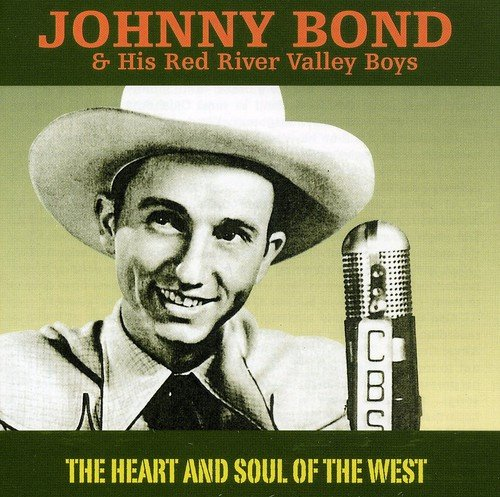 Johnny Bond & His Red River Valley Boys - The Heart and Soul of the West