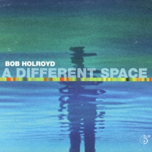 Bob Holroyd - A Different Space