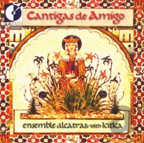 Ensemble Alcatraz/Kitka Vocal Ensemble - Cantigas De Amigo By Ensemble Alcatraz/Kitka Vocal Ensemble