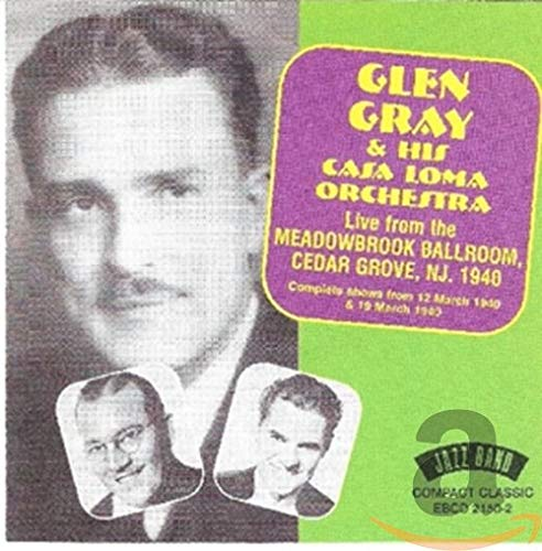 Glen Gray & His Casa Loma Orchestra - Live From The Meadowbank Ballroom, 1940