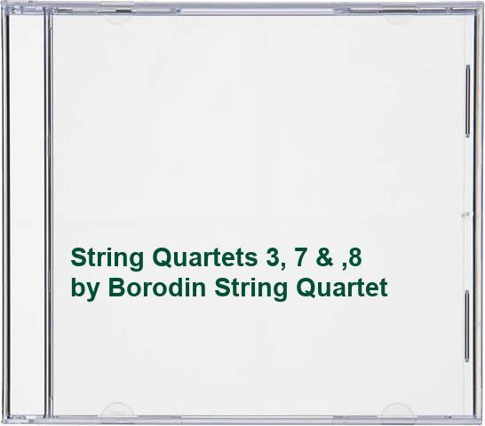 Borodin String Quartet - String Quartets 3, 7 & ,8