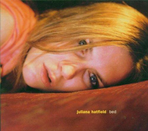 Juliana Hatfield - Bed By Juliana Hatfield