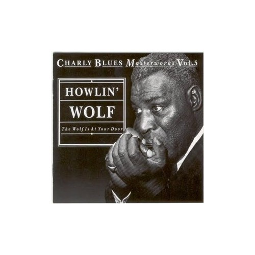 Howlin' Wolf - The Wolf Is at Your Door By Howlin' Wolf