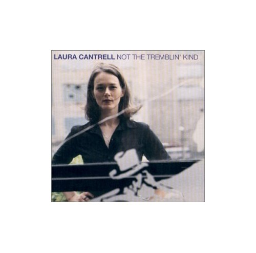Laura Cantrell - Not the Tremblin Kind By Laura Cantrell