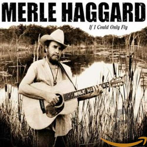 Haggard, Merle - If I Could Only Fly By Haggard, Merle