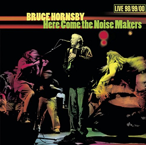 Hornsby, Bruce - Here Come the Noise Makers: Live 98/99/00