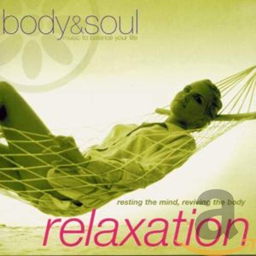 Various Artists - Body and Soul - Relaxation: Resting the Mind Reviving the Body By Various Artists