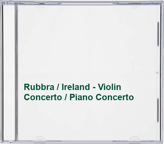 Rubbra / Ireland - Violin Concerto / Piano Concerto