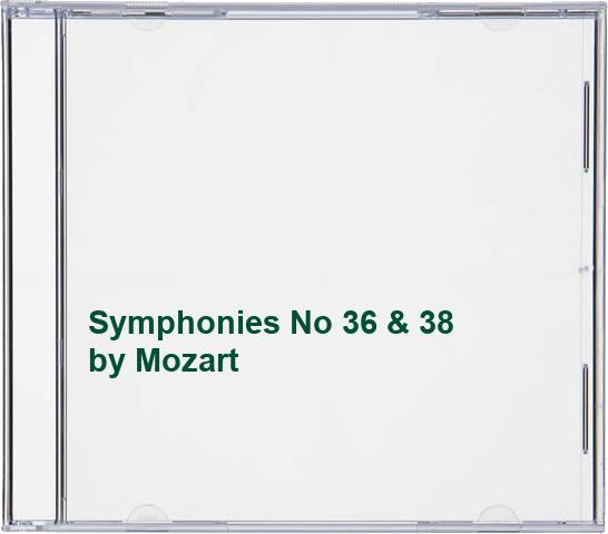 Mozart - Symphonies No 36 & 38