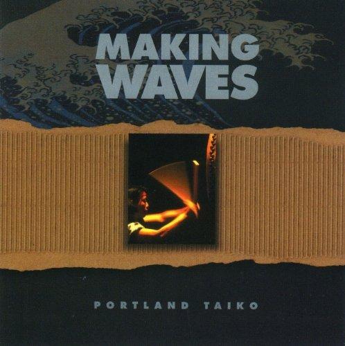 Portland Taiko - Making Waves By Portland Taiko