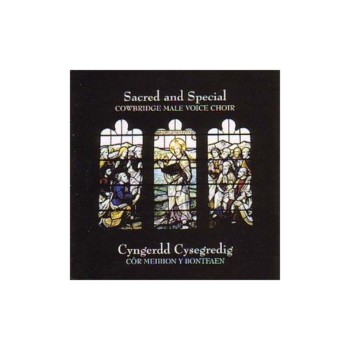 Cowbridge Male Voice Choir - Sacred and Special