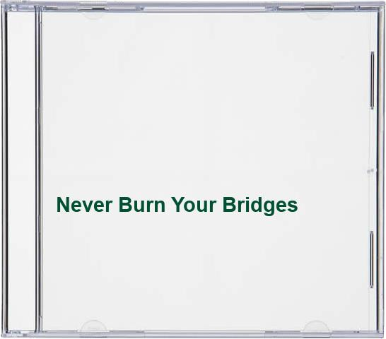 Never Burn Your Bridges