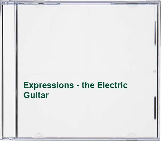 Various Artists - Expressions - the Electric Guitar