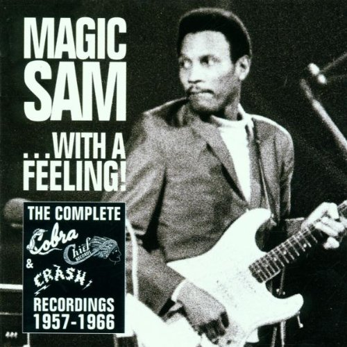 Magic Sam - ...With A Feeling!: THE COMPLETE COBRA, CHIEF AND CRASH RECORDINGS 1957-1966 By Magic Sam