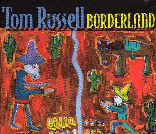 Tom Russell - Borderland By Tom Russell