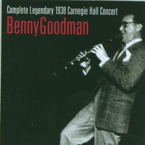 Benny Goodman - The Legendary 1938 Carnegie Hall Concert By Benny Goodman